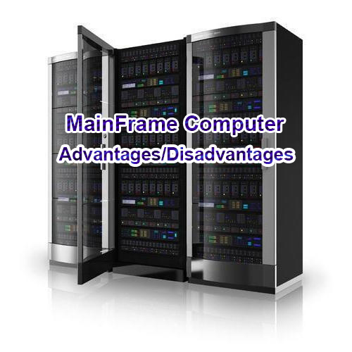 Advantages and disadvantages of mainframe computer