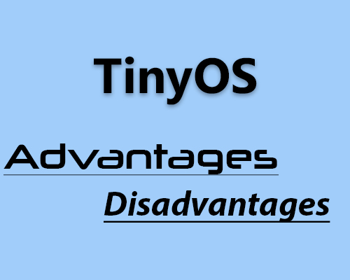 Advantages and disadvantages of TinyOS