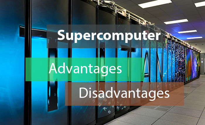 Advantages and disadvantages of supercomputer