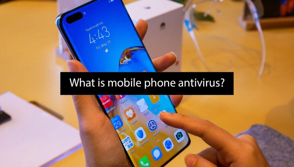 What is Mobile Phone Antivirus
